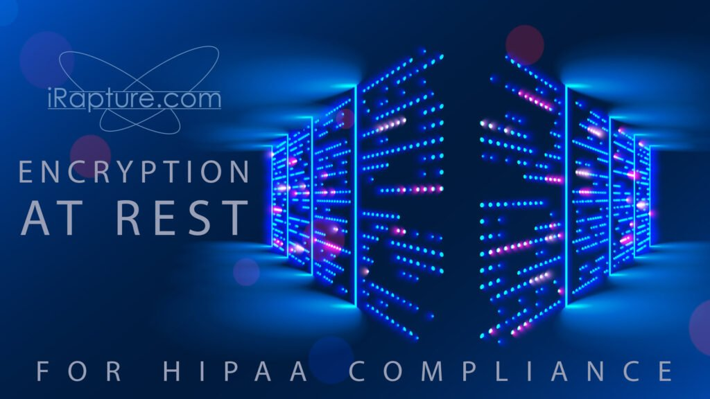 Encryption at Rest - HIPAA Compliance
